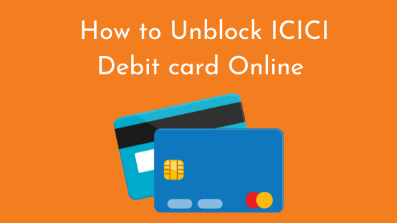How to unblock ICICI Debit card