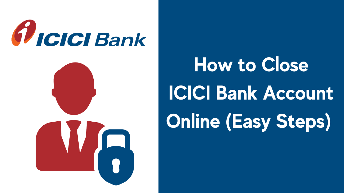 How to close an ICICI Bank account online